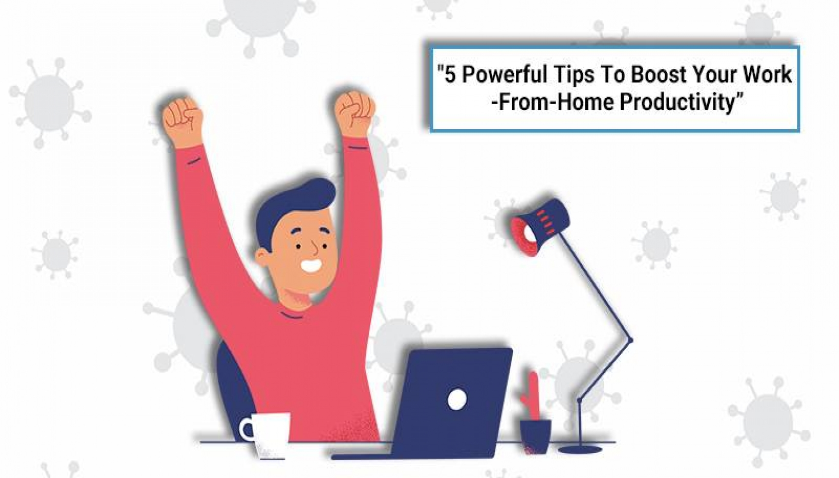How To Boost Your Work-From-Home Productivity During Coronavirus Lockdown