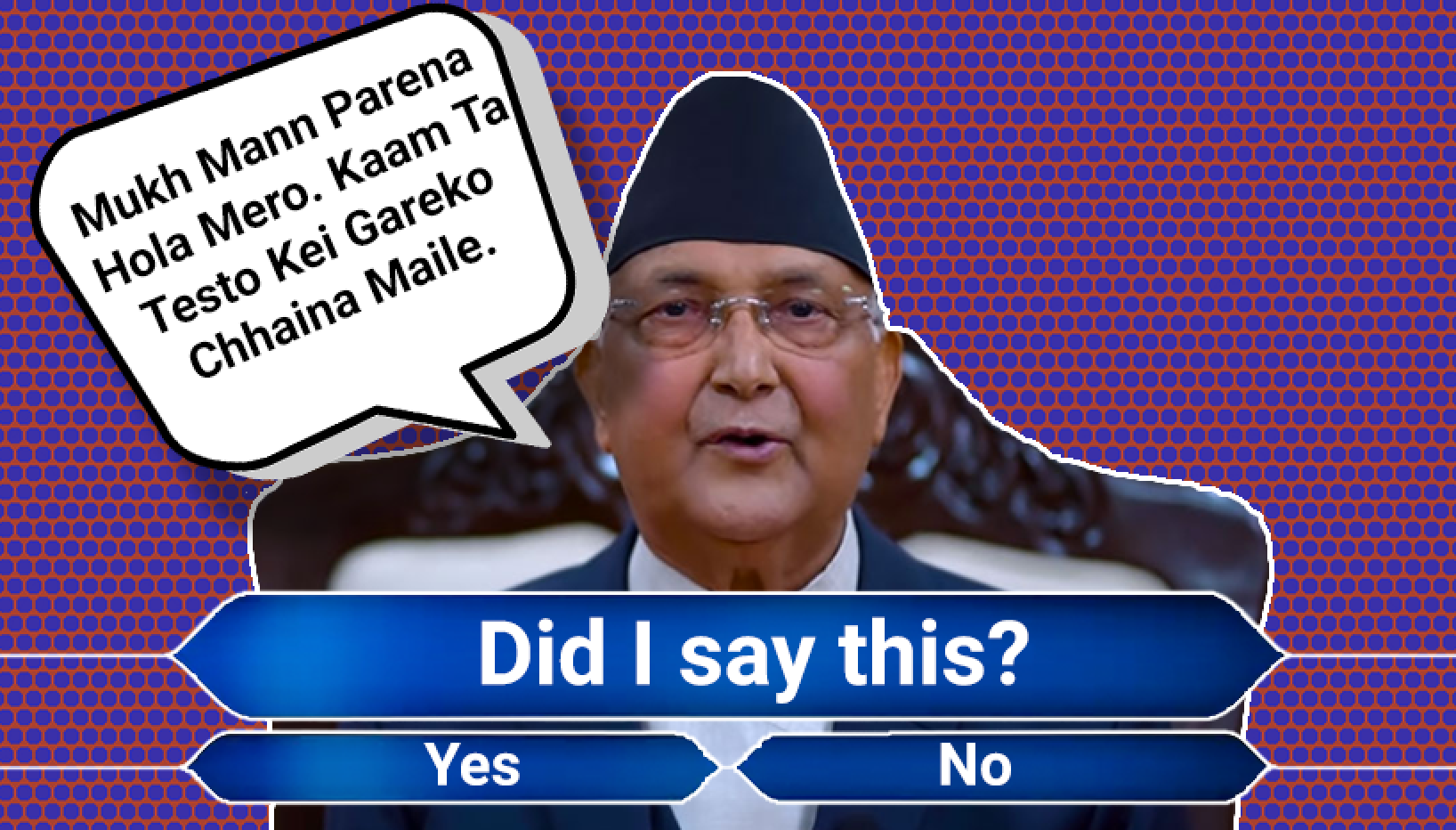 QUIZ: Prove You're Nepali Hoo Ni By Answering If KP Oli Said These Lines Or Not