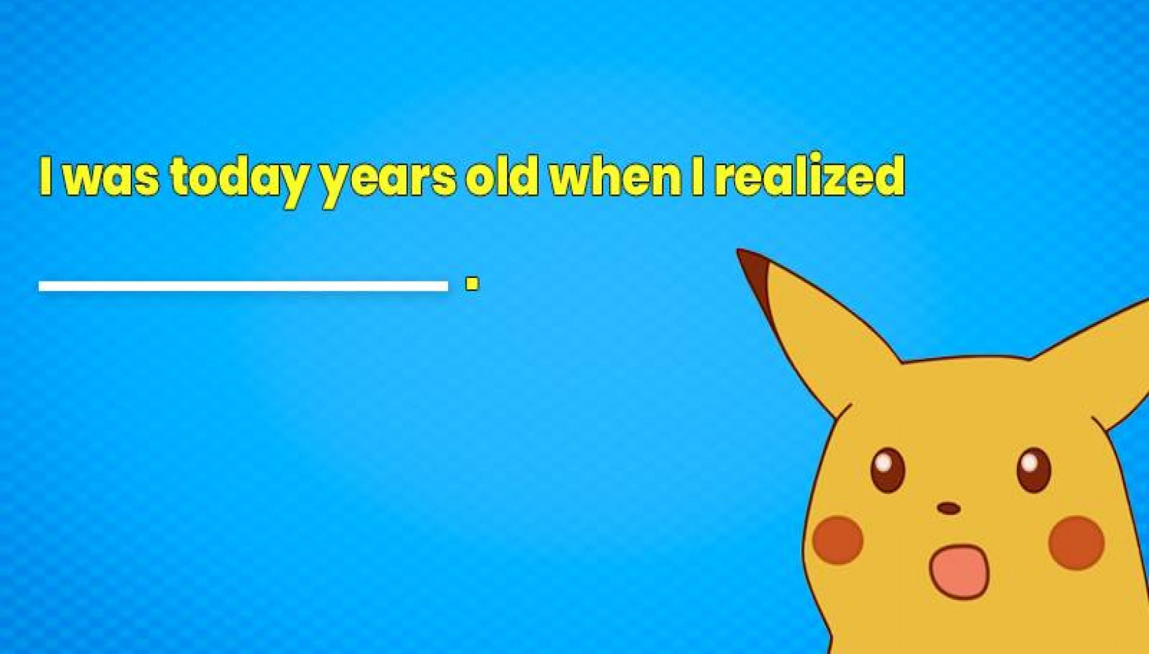 20 Things People Realized When They Were 'Today Years Old'