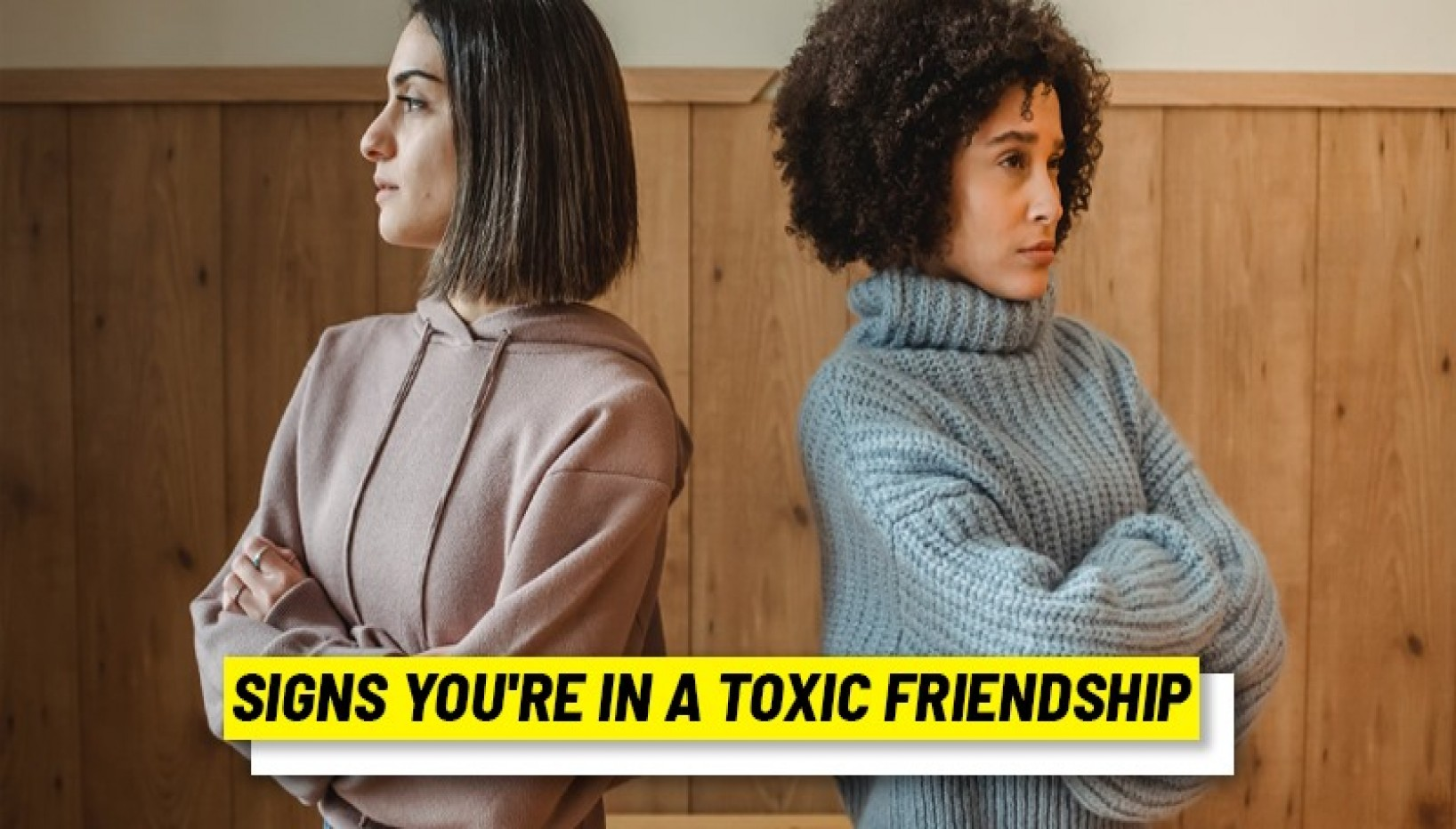 10 Telltale Signs You're In A Toxic Friendship